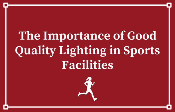 The Importance of Good Quality Lighting in Sports Facilities